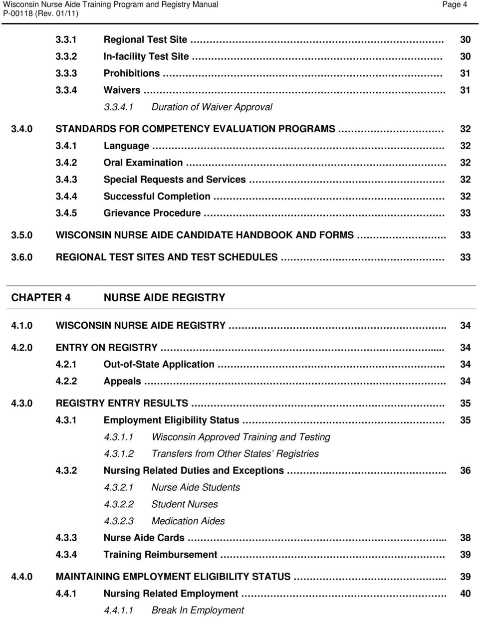 5.0 WISCONSIN NURSE AIDE CANDIDATE HANDBOOK AND FORMS. 33 3.6.0 REGIONAL TEST SITES AND TEST SCHEDULES 33 CHAPTER 4 NURSE AIDE REGISTRY 4.1.0 WISCONSIN NURSE AIDE REGISTRY.. 34 4.2.
