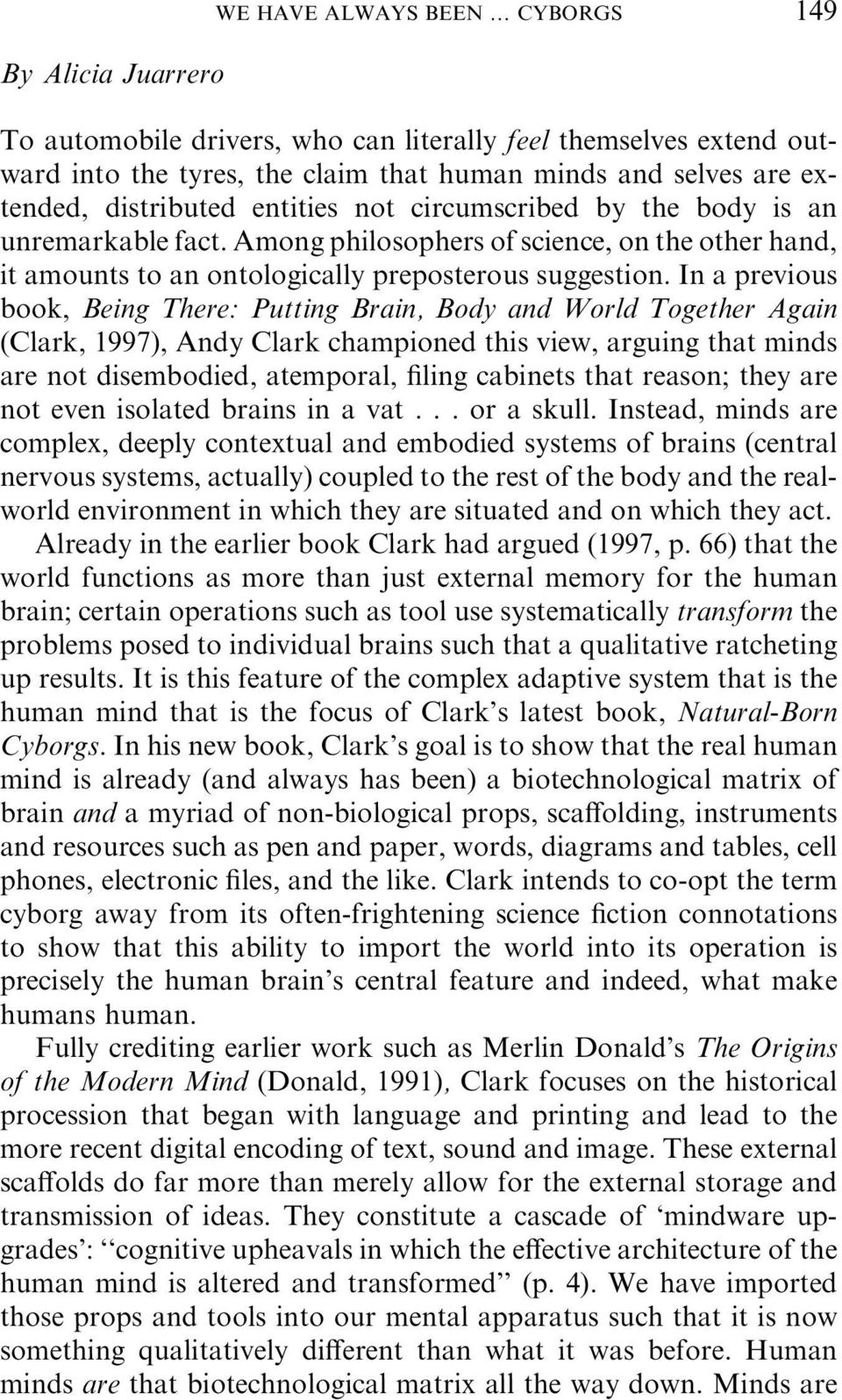 In a previous book, Being There: Putting Brain, Body and World Together Again (Clark, 1997), Andy Clark championed this view, arguing that minds are not disembodied, atemporal, filing cabinets that