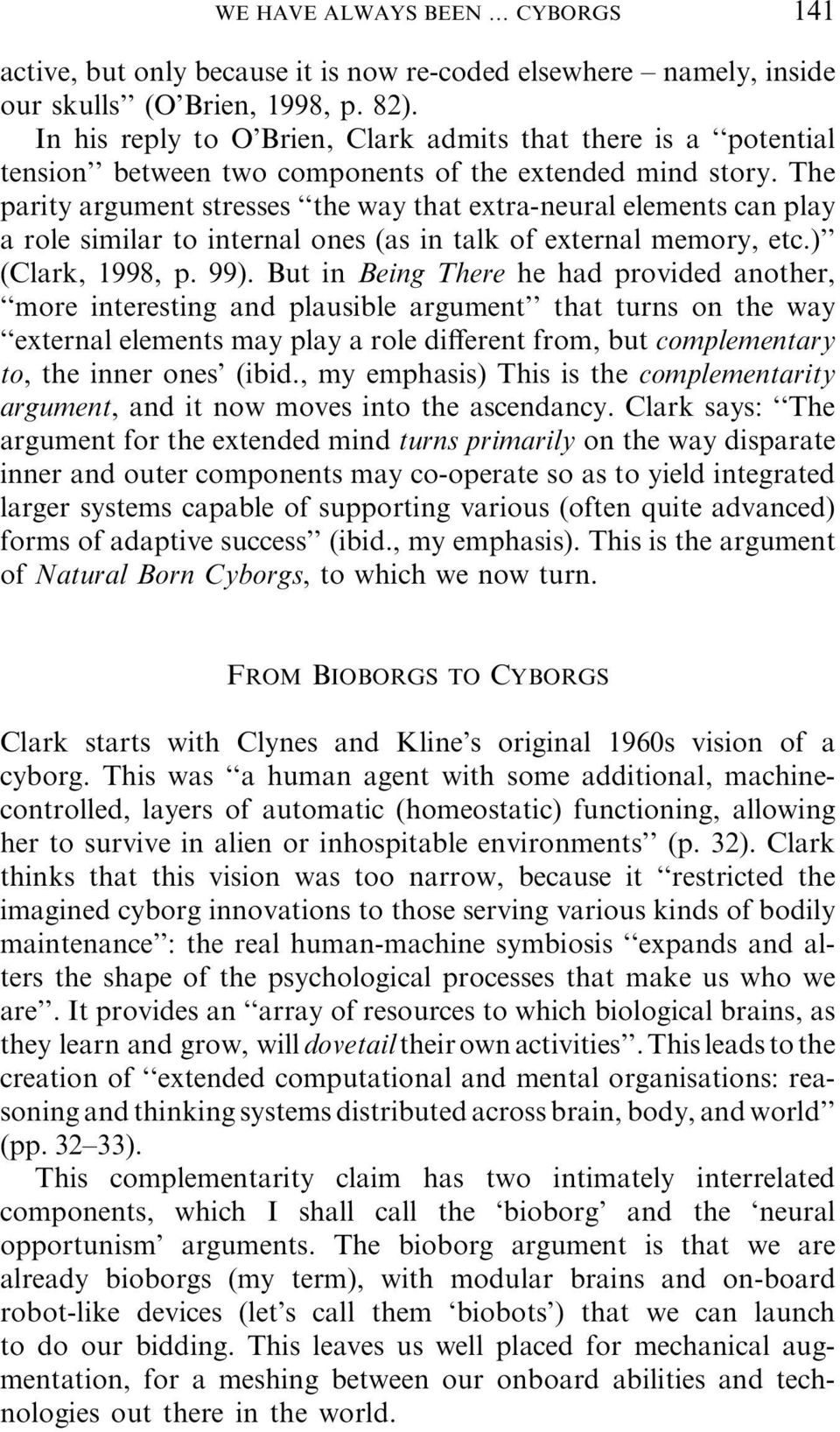 The parity argument stresses the way that extra-neural elements can play a role similar to internal ones (as in talk of external memory, etc.) (Clark, 1998, p. 99).