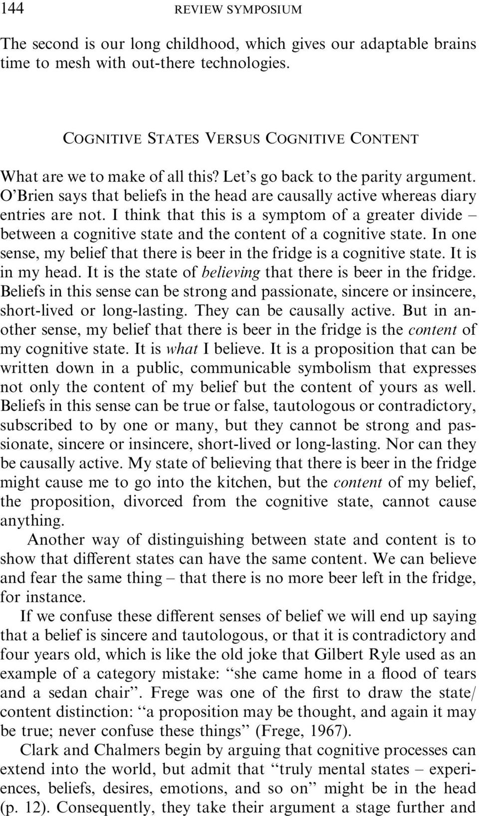 O Brien says that beliefs in the head are causally active whereas diary entries are not.