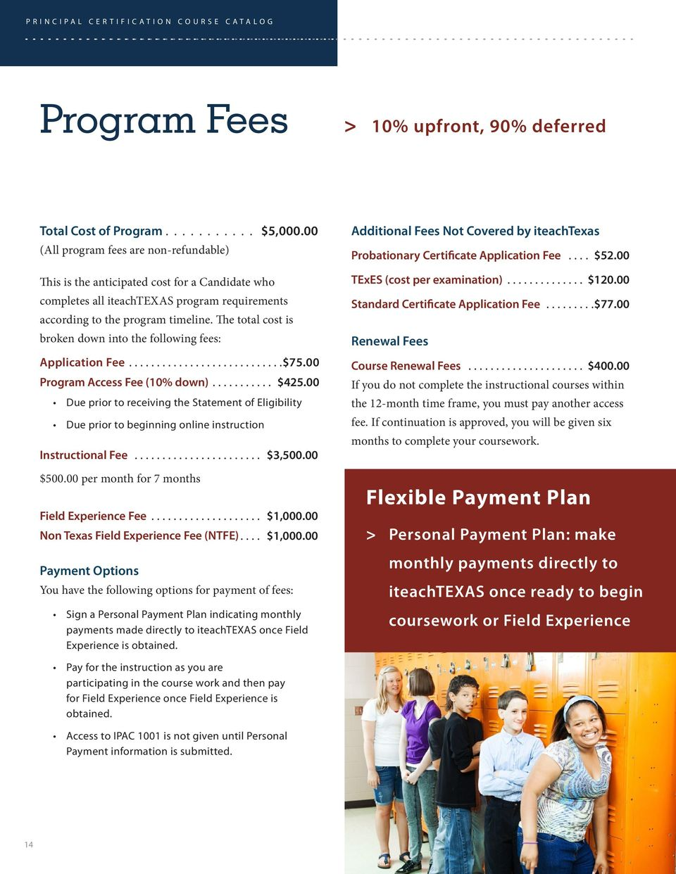 The total cost is broken down into the following fees: Application Fee...$75.00 Program Access Fee (10% down)... $425.