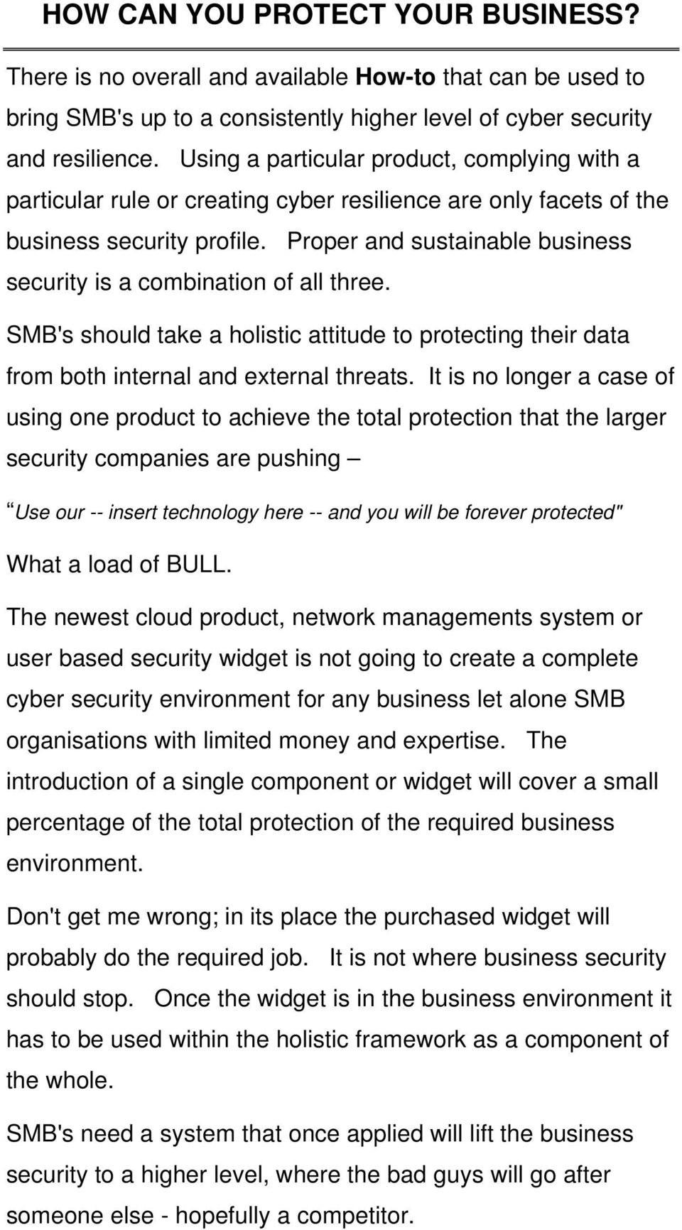 Proper and sustainable business security is a combination of all three. SMB's should take a holistic attitude to protecting their data from both internal and external threats.