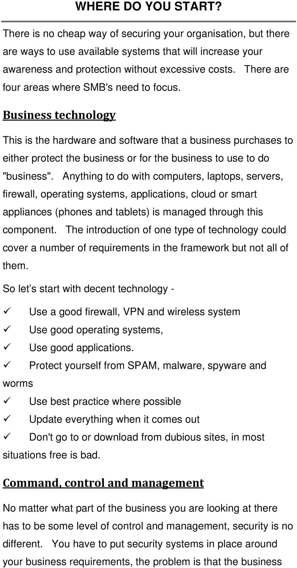 "Business technology This is the hardware and software that a business purchases to either protect the business or for the business to use to do ""business""."