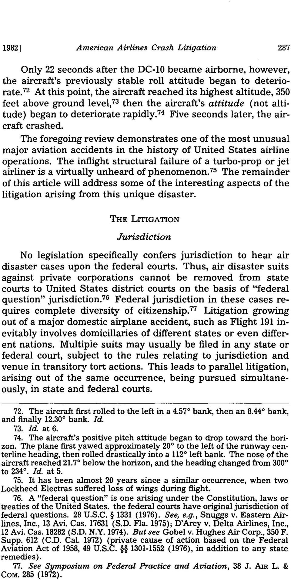 74 Five seconds later, the aircraft crashed. The foregoing review demonstrates one of the most unusual major aviation accidents in the history of United States airline operations.