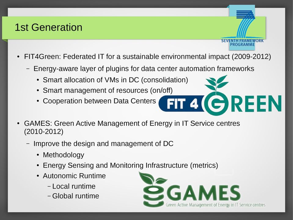 Cooperation between Data Centers GAMES: Green Active Management of Energy in IT Service centres (2010-2012) Improve the