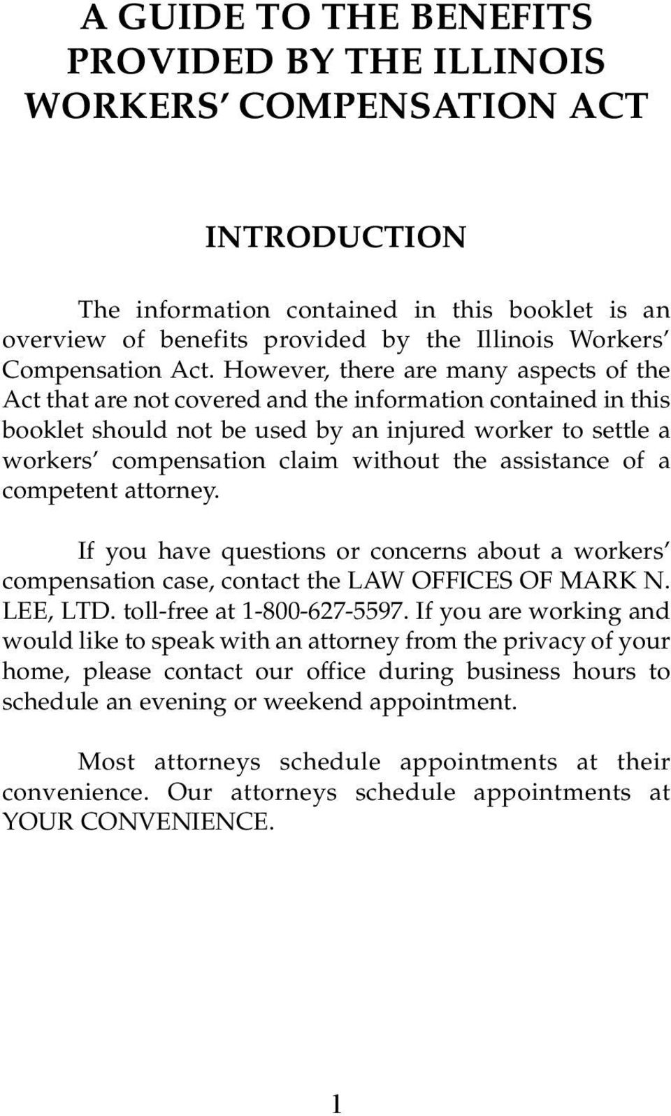 However, there are many aspects of the Act that are not covered and the information contained in this booklet should not be used by an injured worker to settle a workers compensation claim without