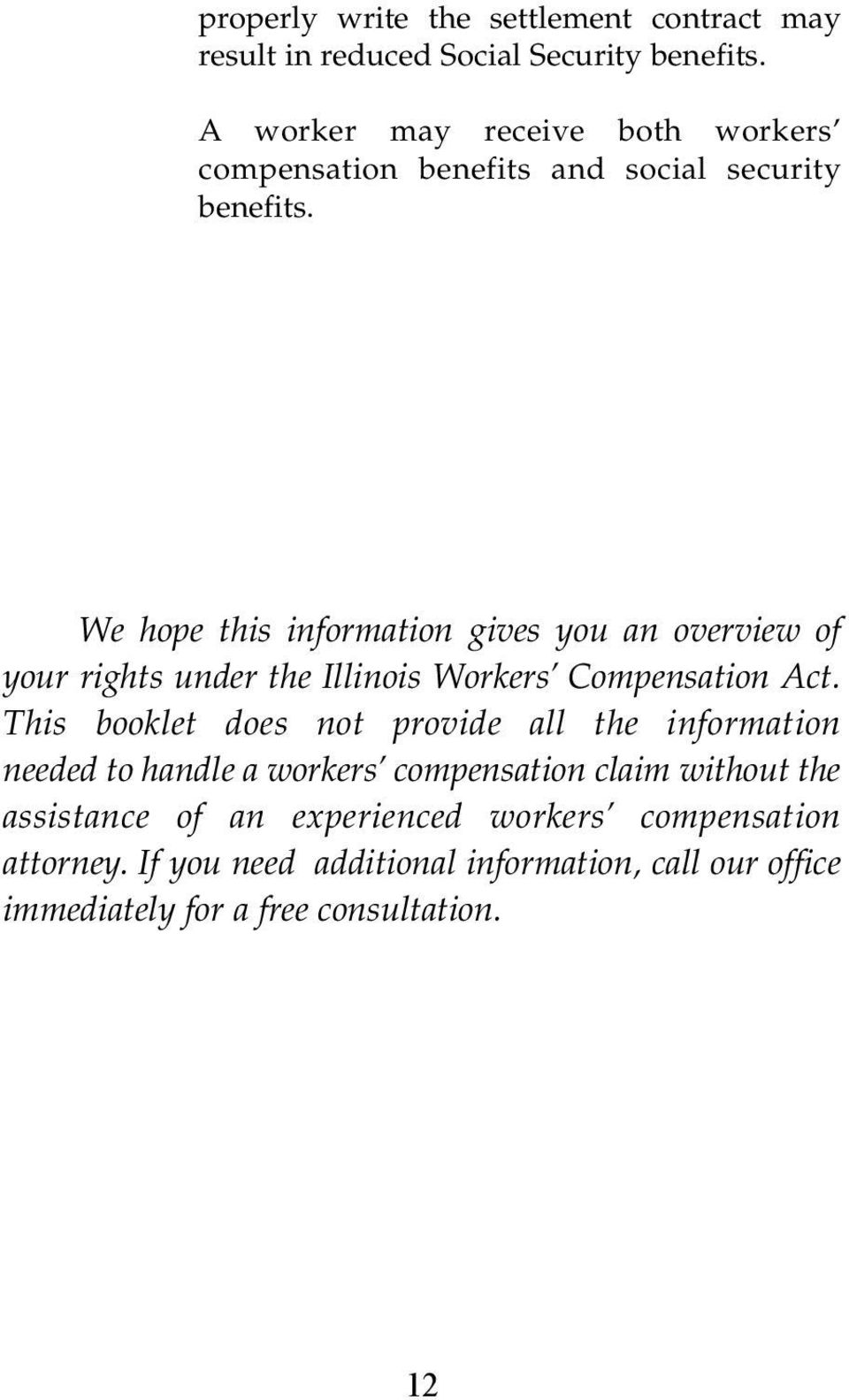 We hope this information gives you an overview of your rights under the Illinois Workers Compensation Act.