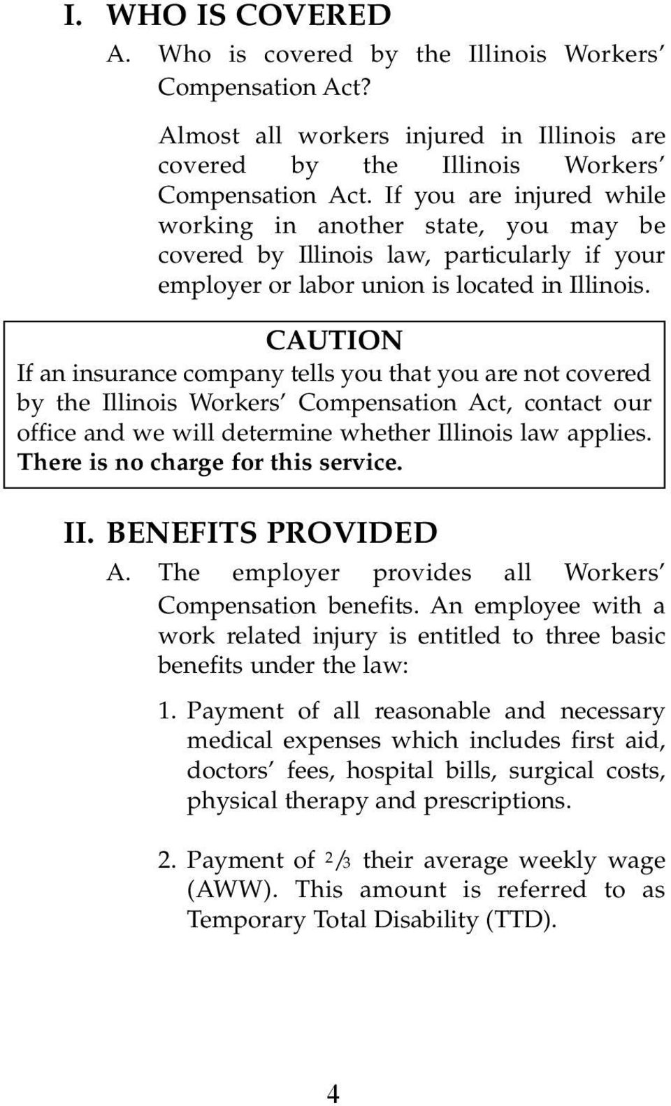 CAUTION If an insurance company tells you that you are not covered by the Illinois Workers Compensation Act, contact our office and we will determine whether Illinois law applies.