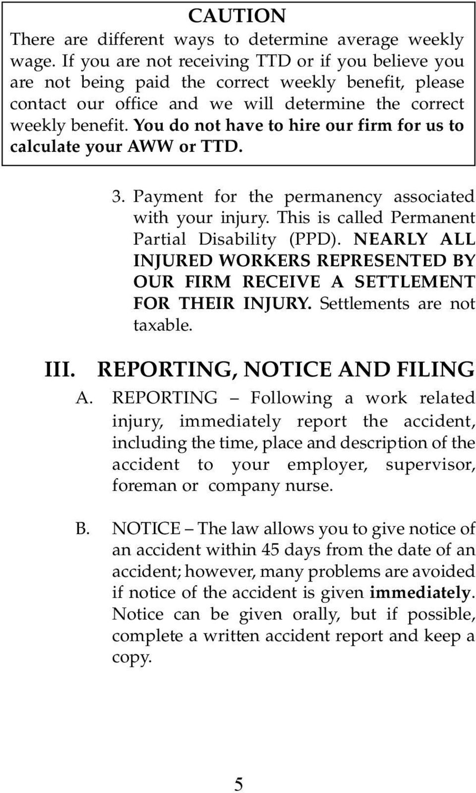 You do not have to hire our firm for us to calculate your AWW or TTD. 3. Payment for the permanency associated with your injury. This is called Permanent Partial Disability (PPD).