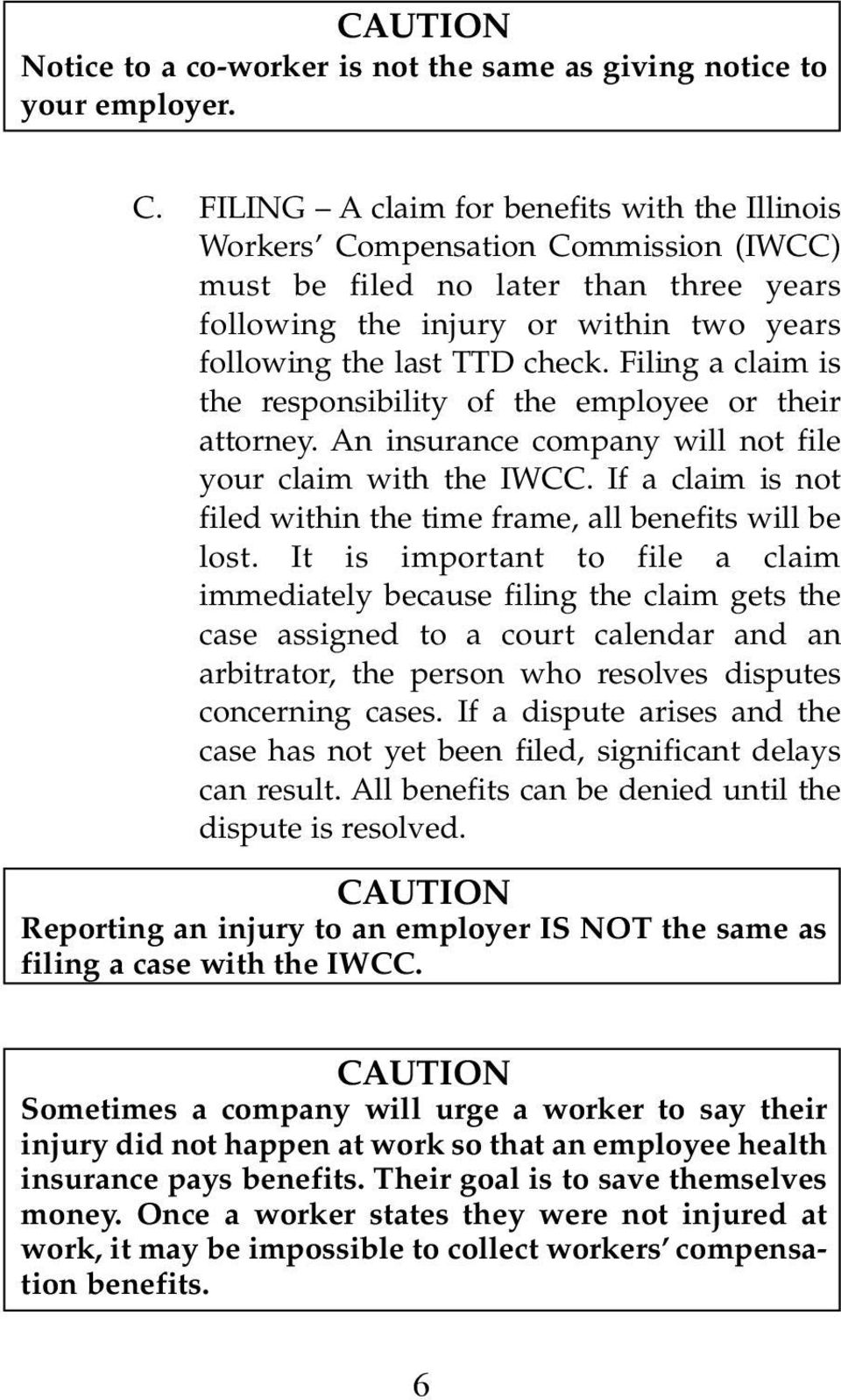 Filing a claim is the responsibility of the employee or their attorney. An insurance company will not file your claim with the IWCC.