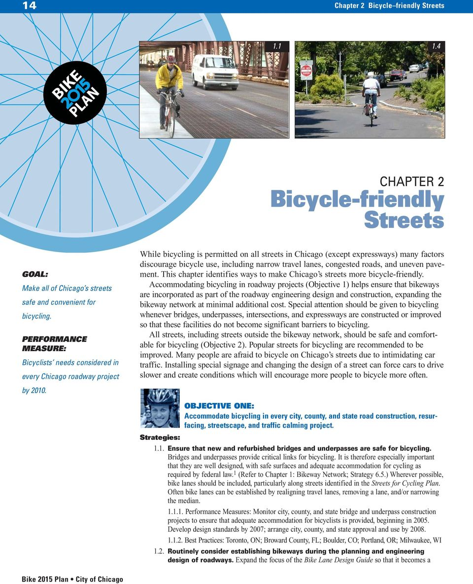 While bicycling is permitted on all streets in Chicago (except expressways) many factors discourage bicycle use, including narrow travel lanes, congested roads, and uneven pavement.