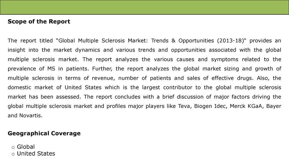 Further, the report analyzes the global market sizing and growth of multiple sclerosis in terms of revenue, number of patients and sales of effective drugs.