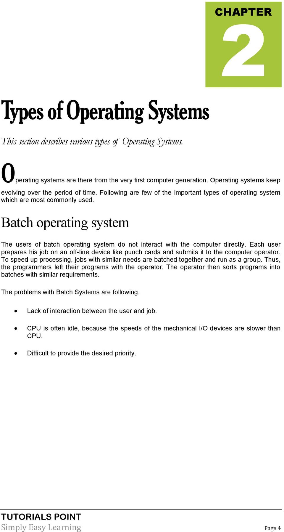 Batch operating system The users of batch operating system do not interact with the computer directly.