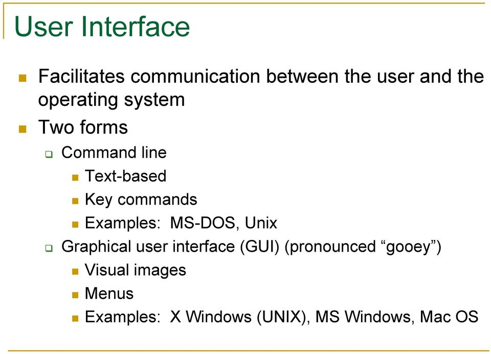 Examples: MS-DOS, Unix Graphical user interface (GUI) (pronounced