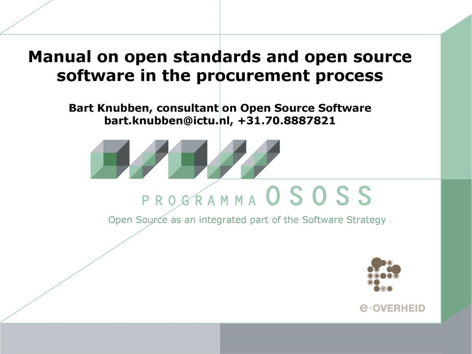 Open Source Software bart.knubben@ictu.nl, +31.70.
