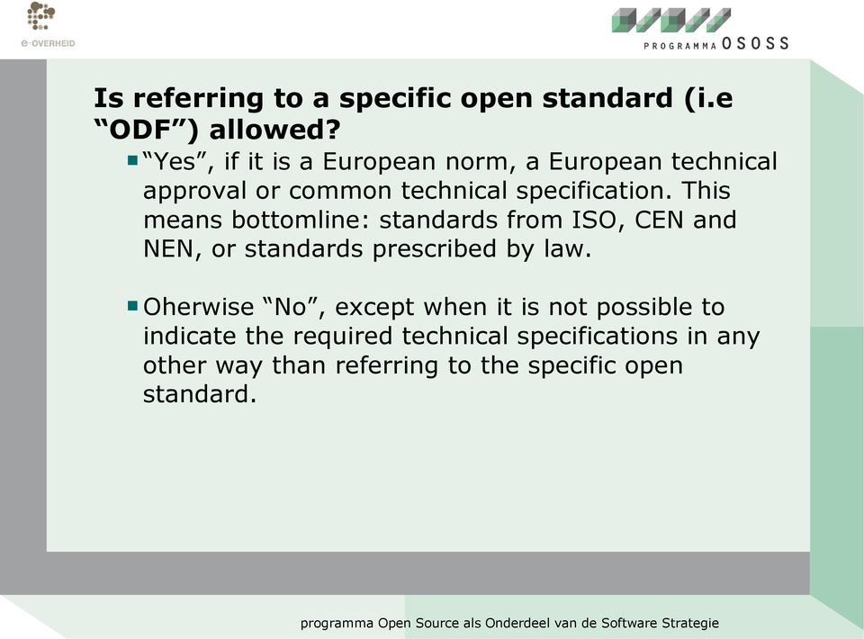 This means bottomline: standards from ISO, CEN and NEN, or standards prescribed by law.