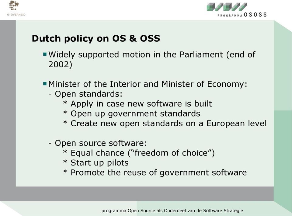 up government standards * Create new open standards on a European level - Open source software: