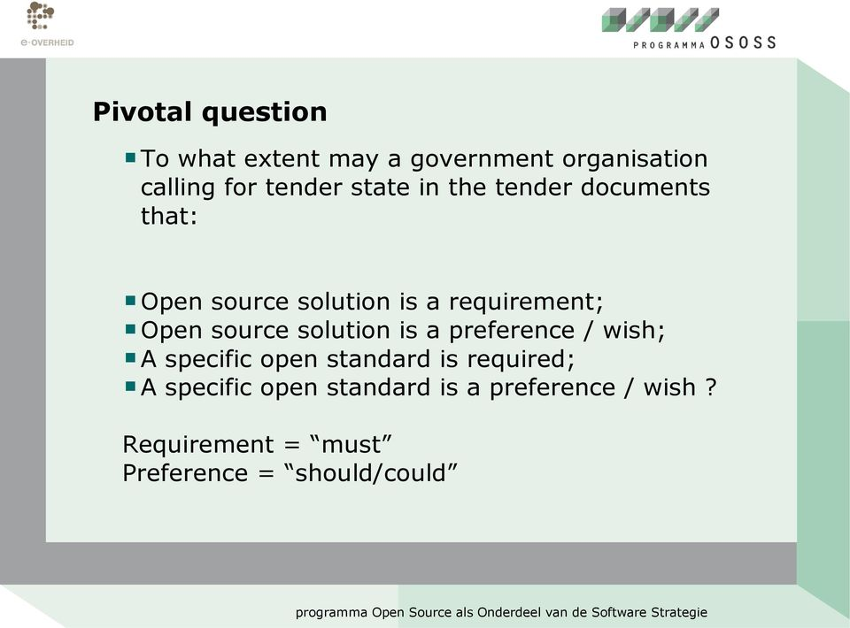 source solution is a preference / wish; A specific open standard is required; A