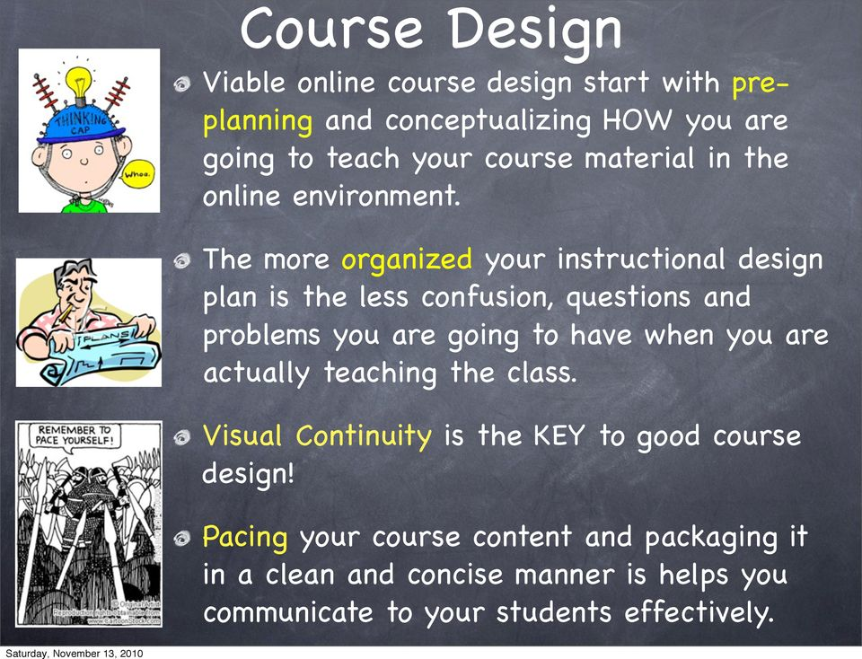 The more organized your instructional design plan is the less confusion, questions and problems you are going to have when
