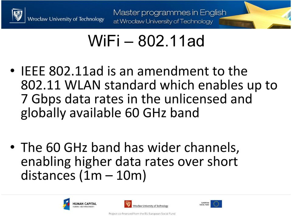 unlicensed and globally available 60 GHz band The 60 GHz band