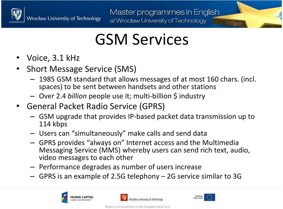 4 billion people use it; multi-billion $ industry General Packet Radio Service (GPRS) GSM upgrade that provides IP-based packet data transmission up to 114 kbps