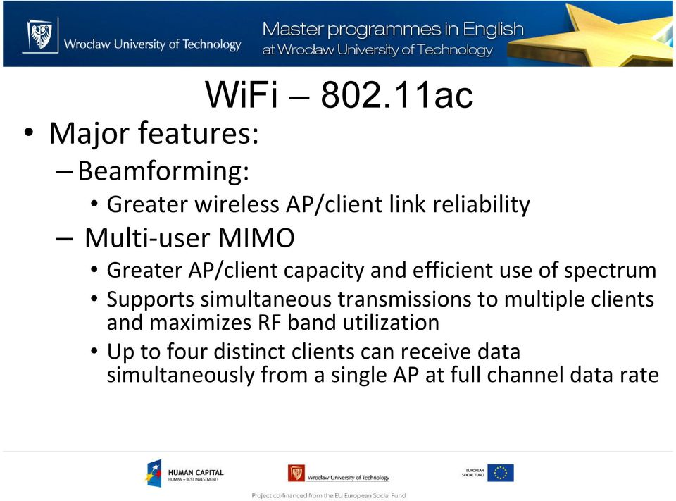 Multi-user MIMO Greater AP/client capacity and efficient use of spectrum