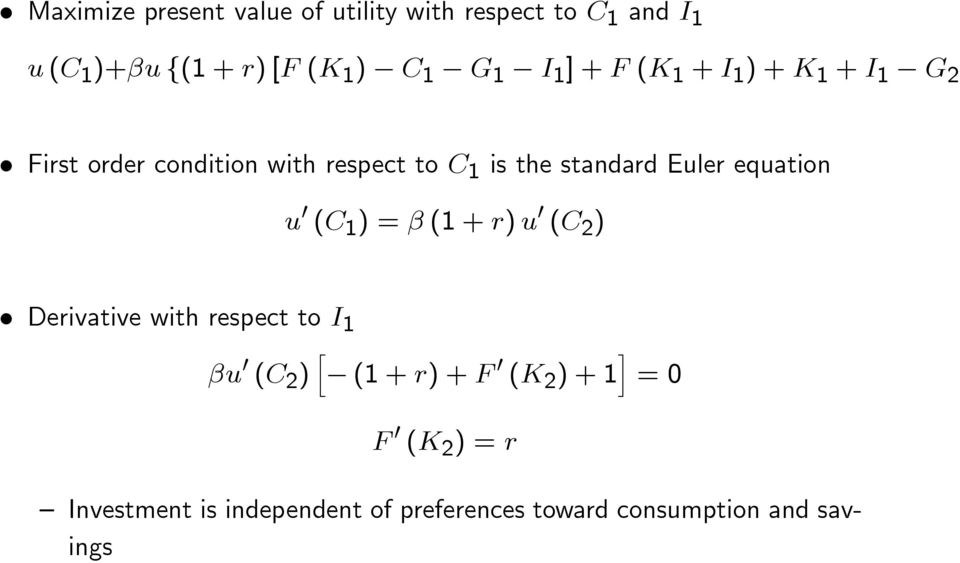 Euler equation u 0 (C 1 ) = (1 + r) u 0 (C 2 ) Derivative with respect to I 1 u 0 (C 2 ) h (1 + r) +