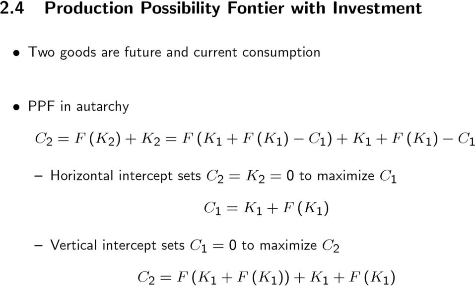 (K 1 ) C 1 Horizontal intercept sets C 2 = K 2 = 0 to maximize C 1 C 1 = K 1 + F (K 1