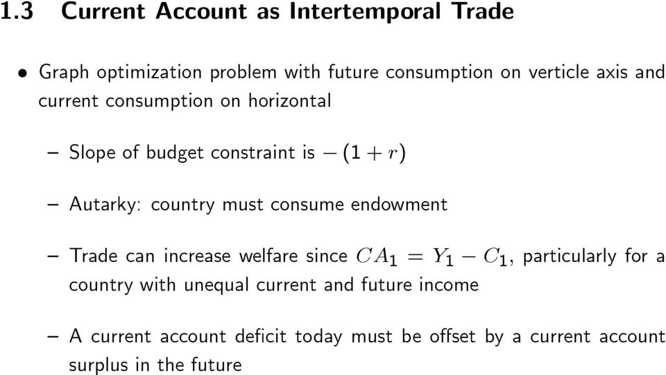consume endowment Trade can increase welfare since CA 1 = Y 1 C 1 ; particularly for a country with unequal