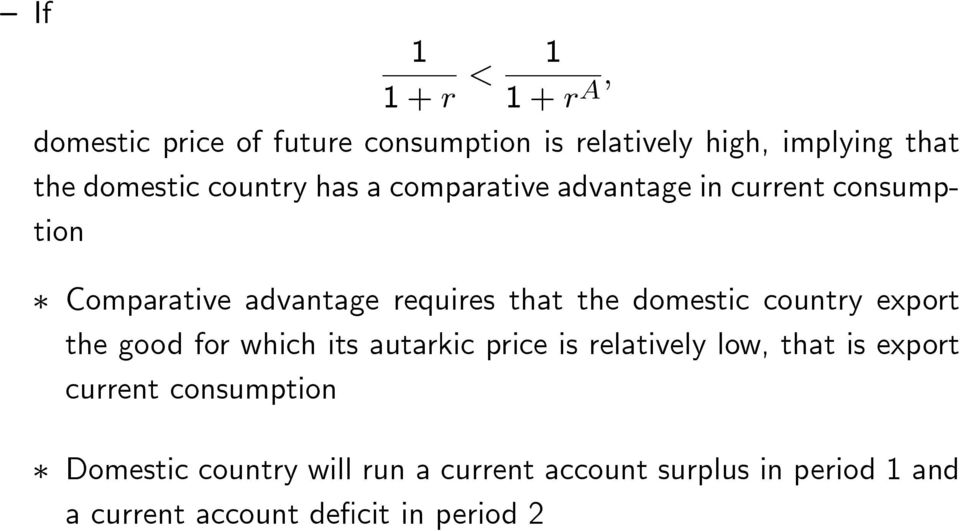 the domestic country export the good for which its autarkic price is relatively low, that is export