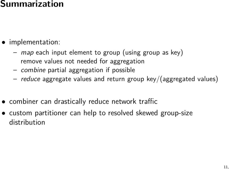 aggregate values and return group key/(aggregated values) combiner can drastically