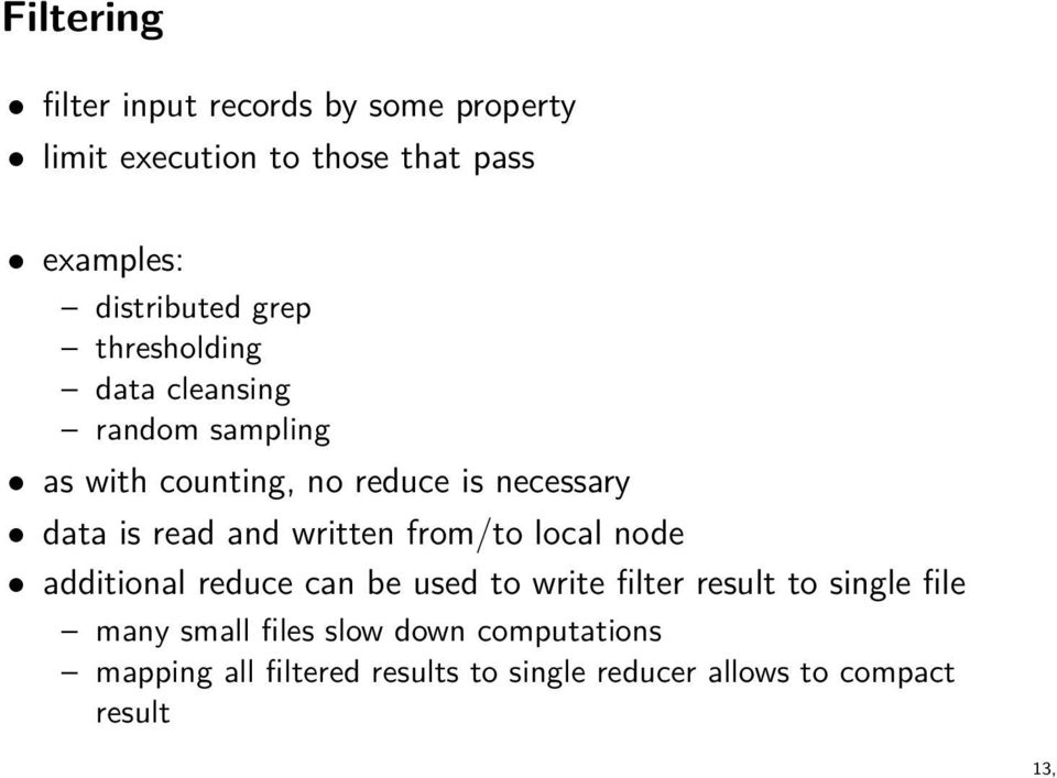 data is read and written from/to local node additional reduce can be used to write filter result to