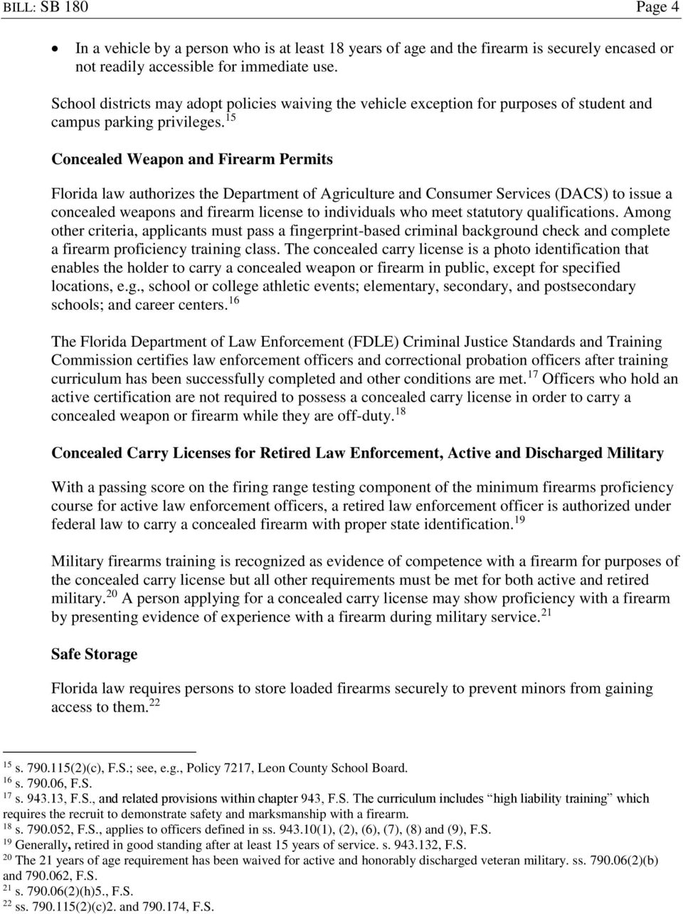 15 Concealed Weapon and Firearm Permits Florida law authorizes the Department of Agriculture and Consumer Services (DACS) to issue a concealed weapons and firearm license to individuals who meet