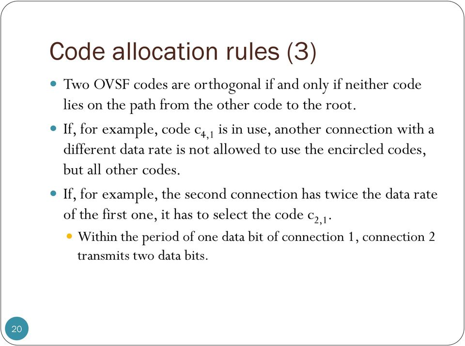 If, for example, code c 4,1 is in use, another connection with a different data rate is not allowed to use the encircled