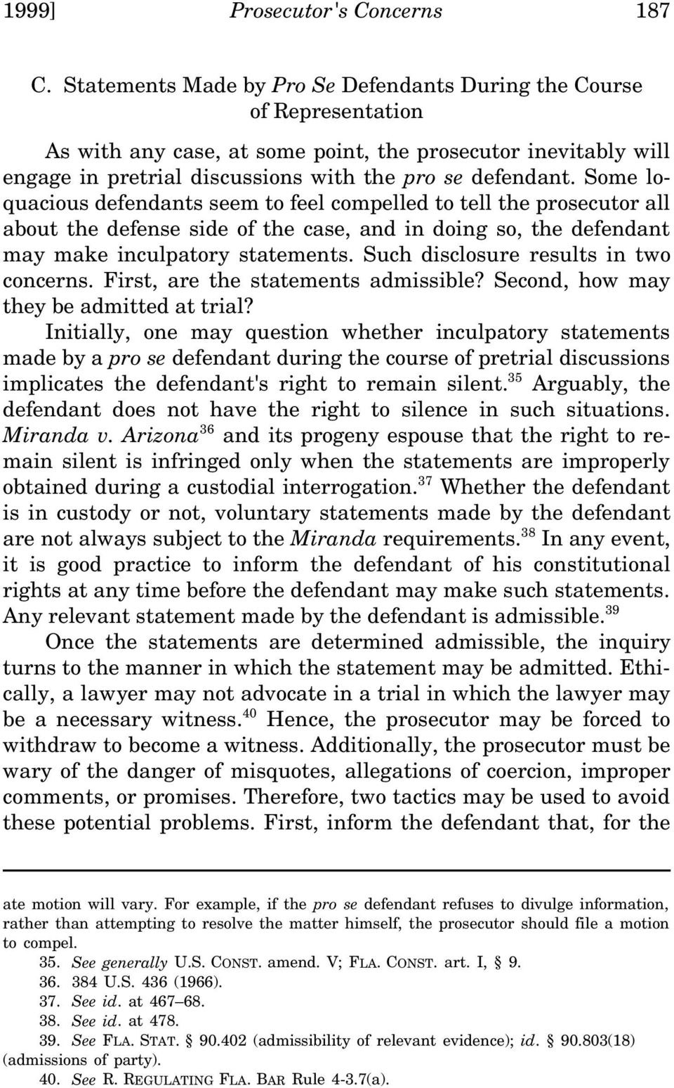 Some loquacious defendants seem to feel compelled to tell the prosecutor all about the defense side of the case, and in doing so, the defendant may make inculpatory statements.