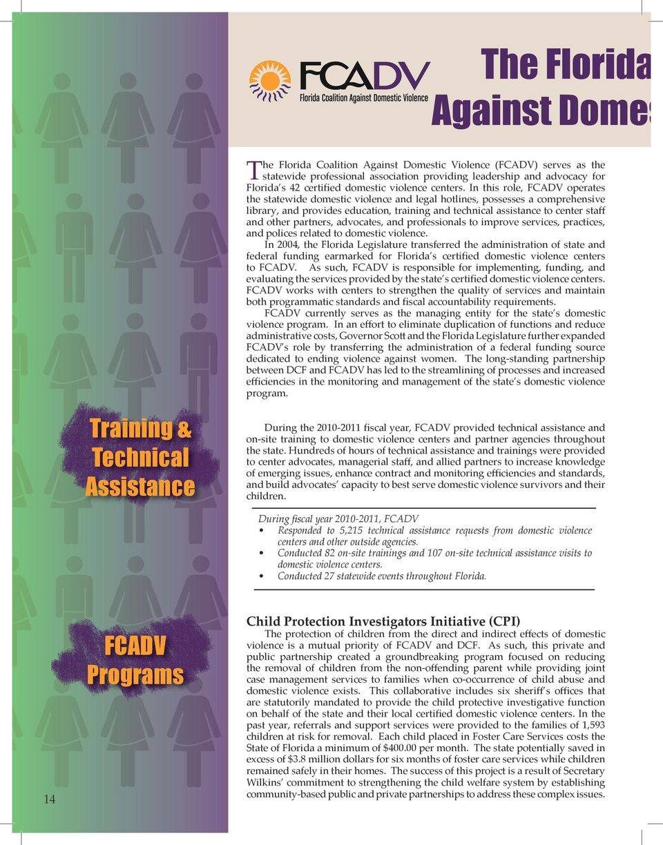 In this role, FCADV operates the statewide domestic violence and legal hotlines, possesses a comprehensive library, and provides education, training and technical assistance to center staff and other