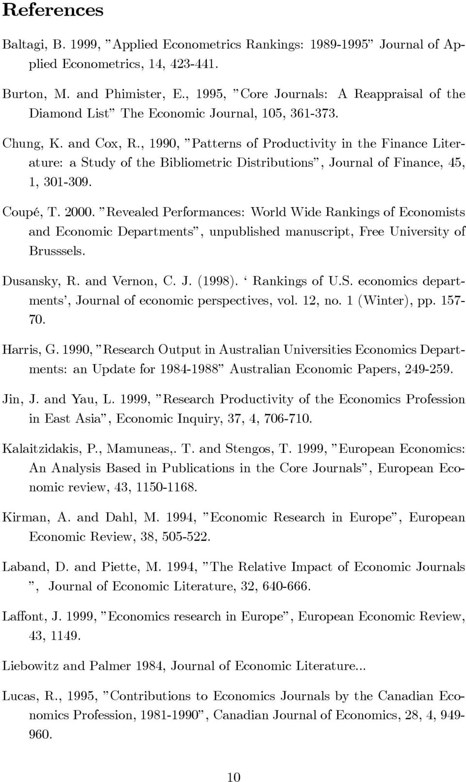 , 1990, Patterns of Productivity in the Finance Literature: a Study of the Bibliometric Distributions, Journal of Finance, 45, 1, 301-309. Coupé, T. 2000.