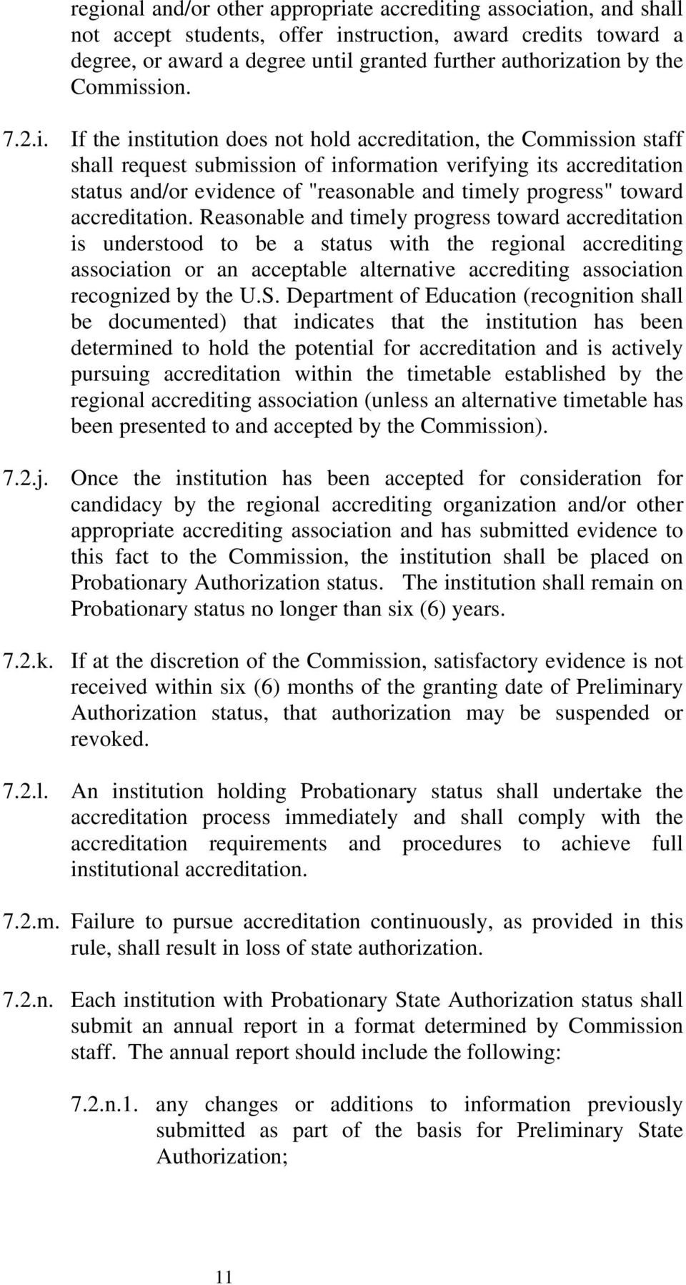 "sion. 7.2.i. If the institution does not hold accreditation, sion staff shall request submission of information verifying its accreditation status and/or evidence of ""reasonable and timely progress"""