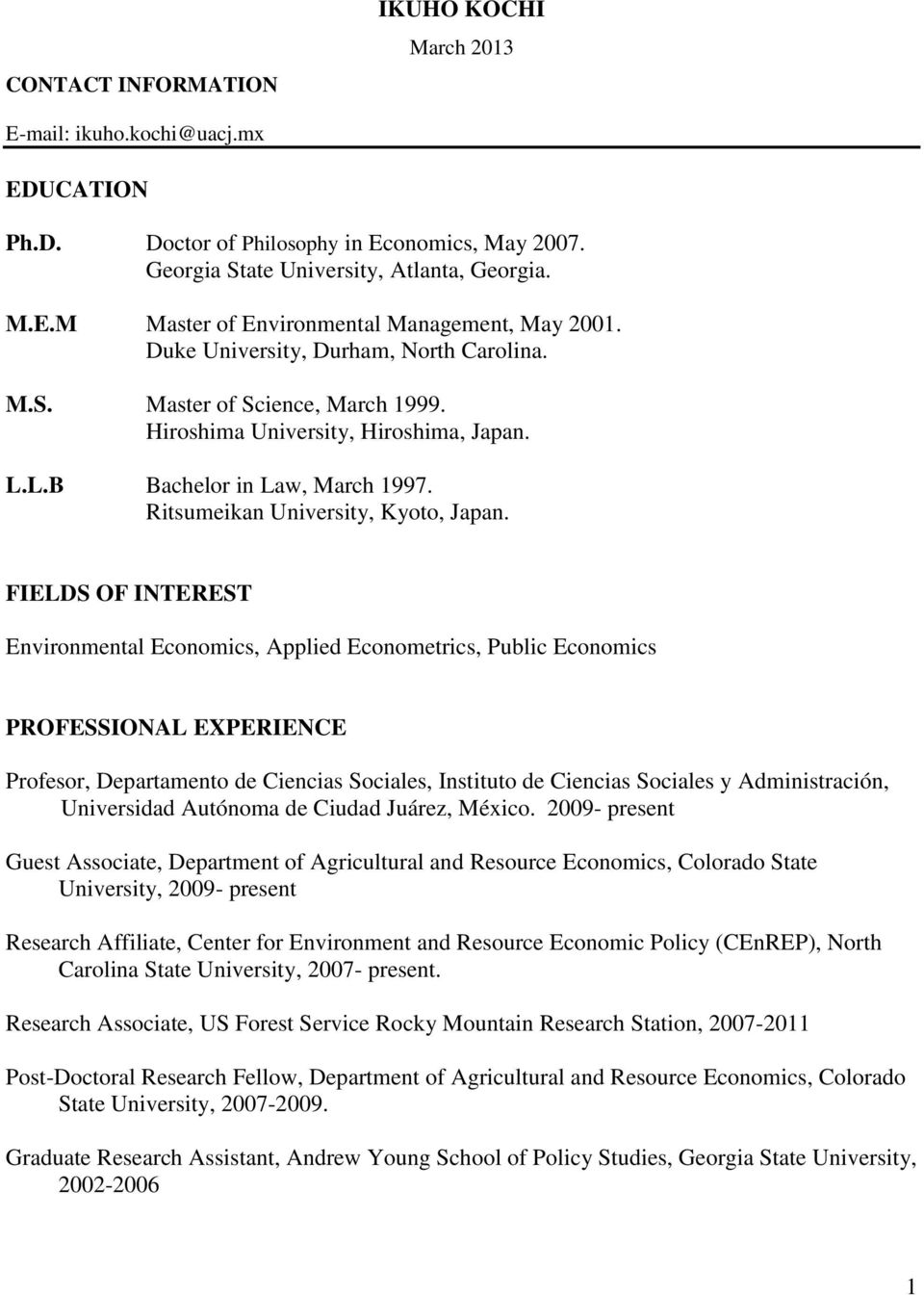 FIELDS OF INTEREST Environmental Economics, Applied Econometrics, Public Economics PROFESSIONAL EXPERIENCE Profesor, Departamento de Ciencias Sociales, Instituto de Ciencias Sociales y