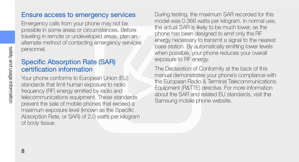 Specific Absorption Rate (SAR) certification information Your phone conforms to European Union (EU) standards that limit human exposure to radio frequency (RF) energy emitted by radio and