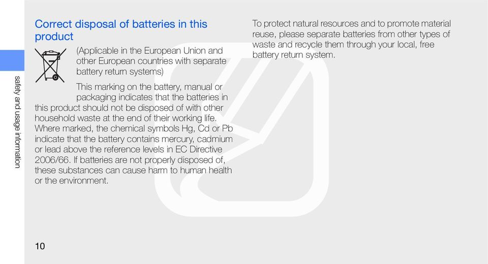 Where marked, the chemical symbols Hg, Cd or Pb indicate that the battery contains mercury, cadmium or lead above the reference levels in EC Directive 2006/66.