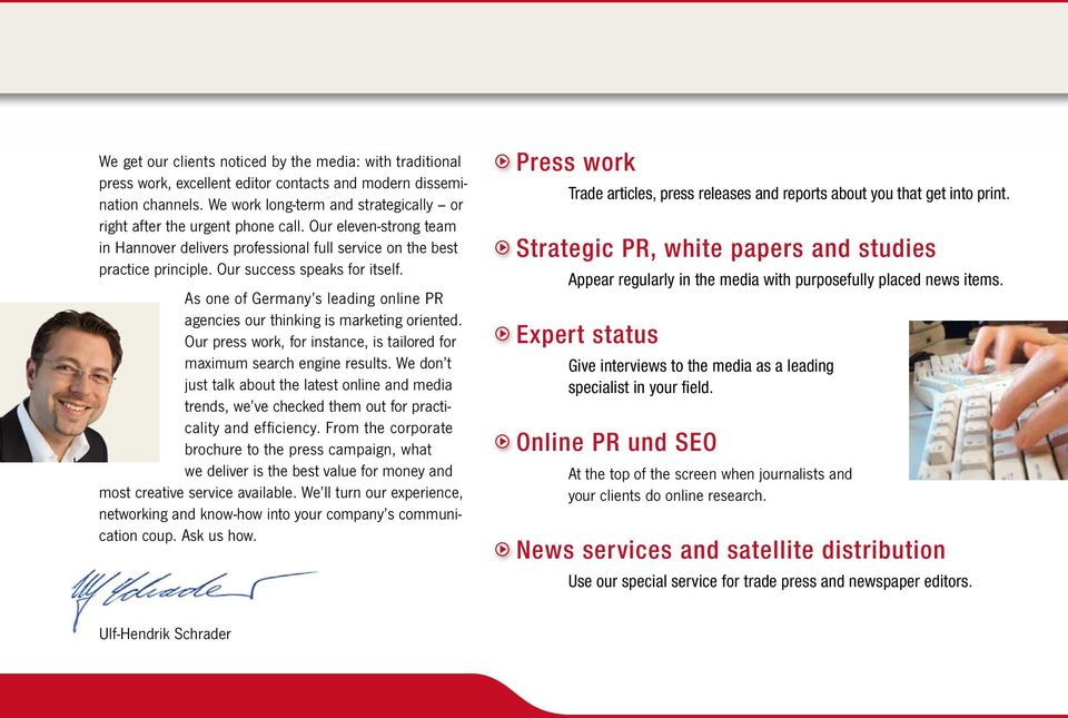 Our success speaks for itself. As one of Germany s leading online PR agencies our thinking is marketing oriented. Our press work, for instance, is tailored for maximum search engine results.