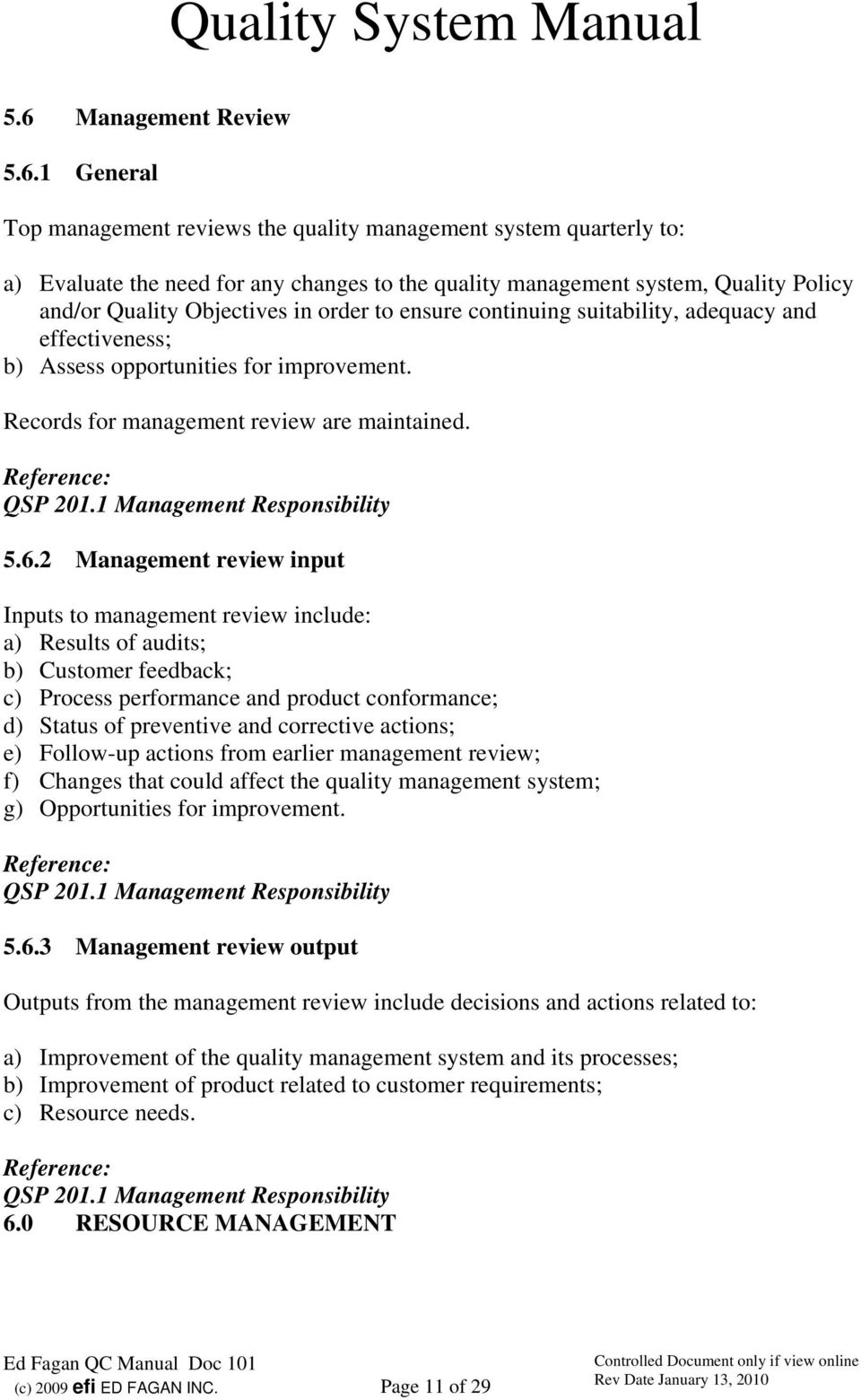 2 Management review input Inputs to management review include: a) Results of audits; b) Customer feedback; c) Process performance and product conformance; d) Status of preventive and corrective