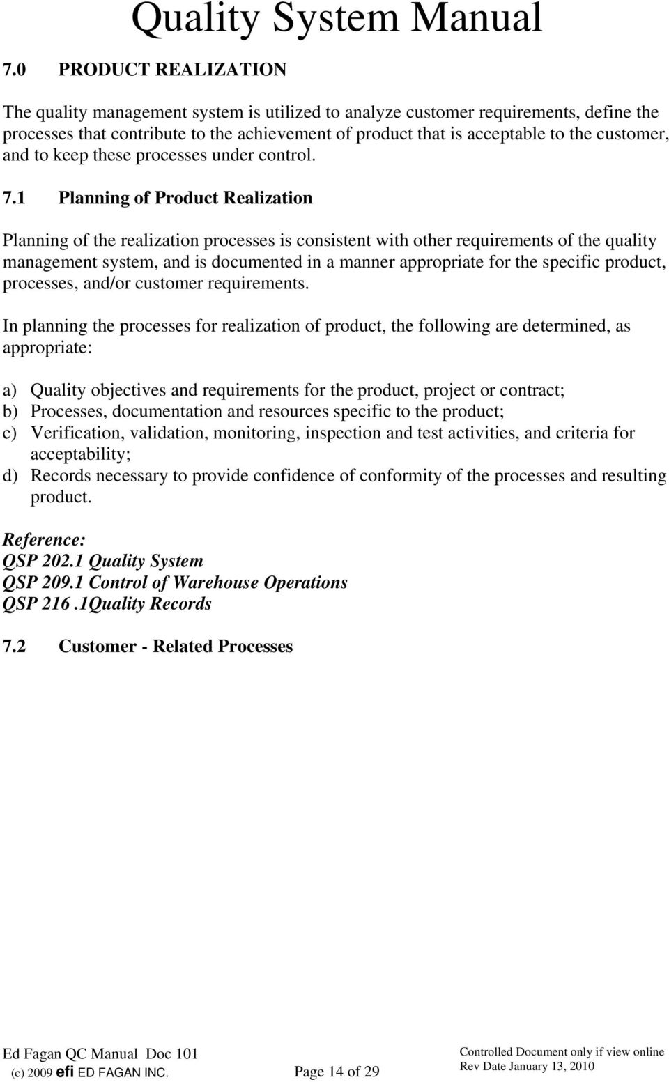 1 Planning of Product Realization Planning of the realization processes is consistent with other requirements of the quality management system, and is documented in a manner appropriate for the