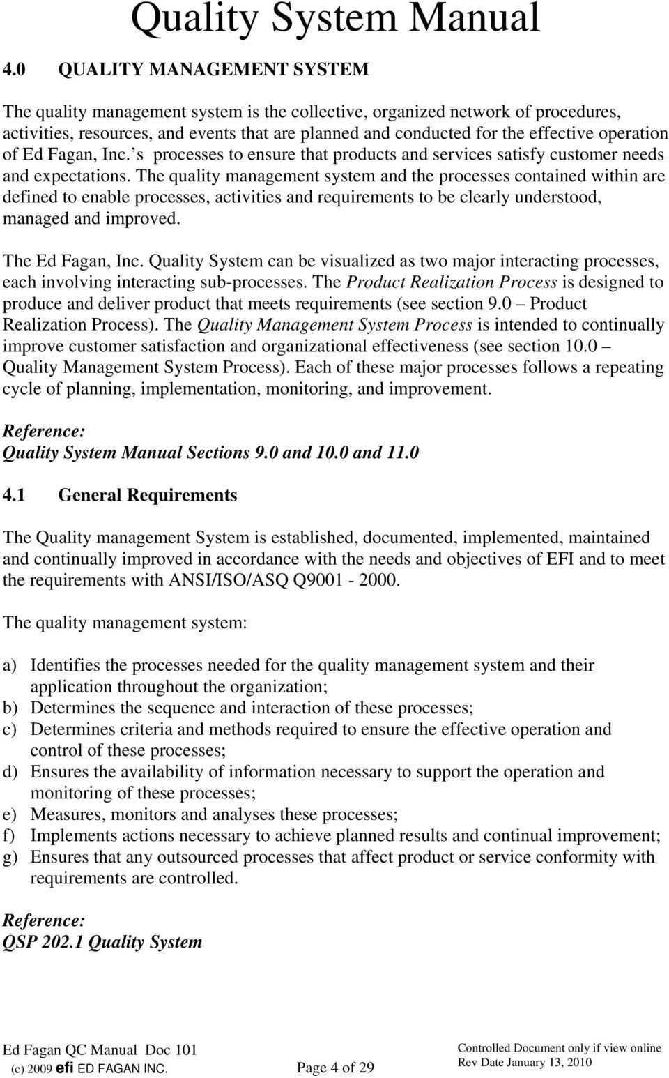 The quality management system and the processes contained within are defined to enable processes, activities and requirements to be clearly understood, managed and improved. The Ed Fagan, Inc.