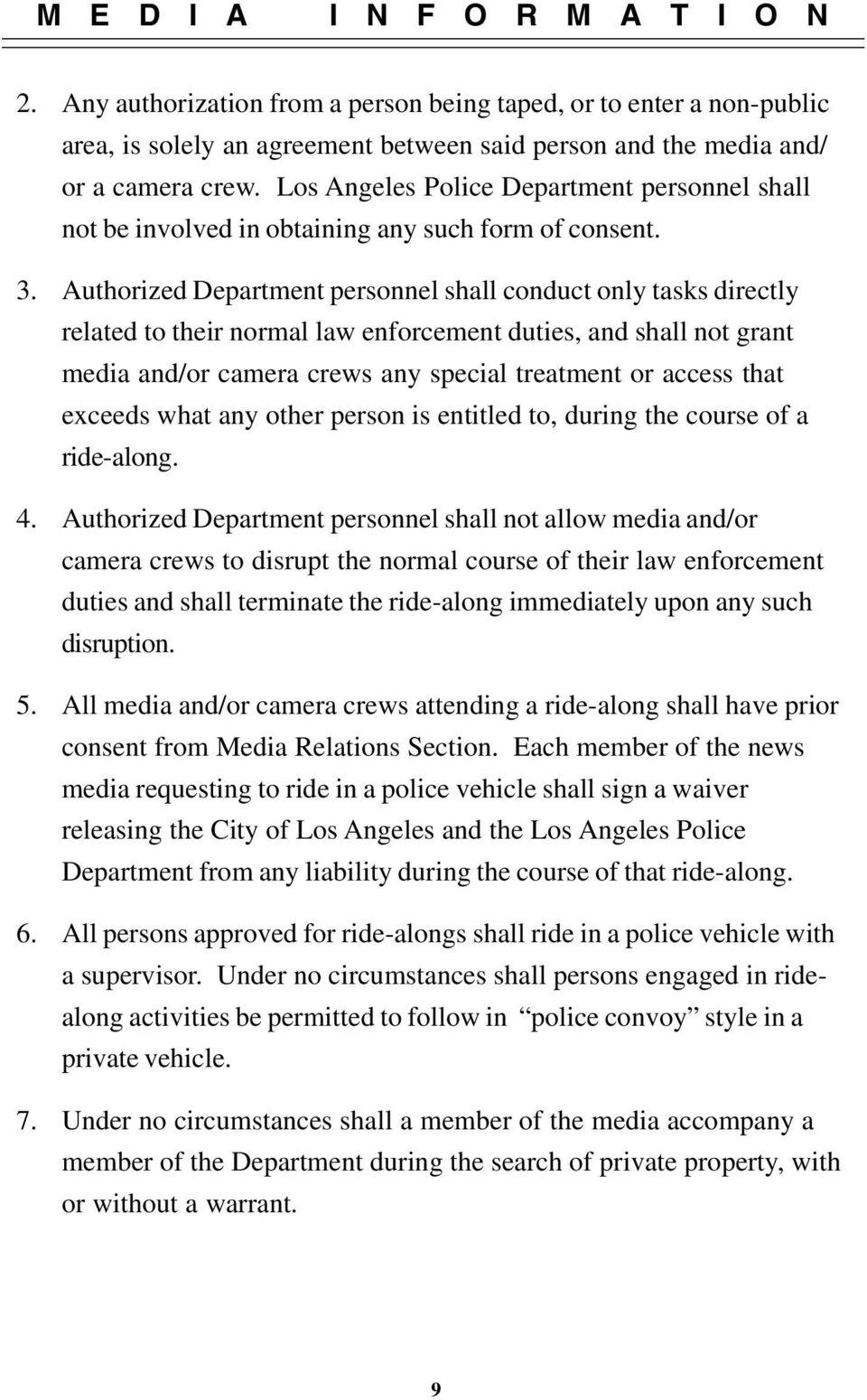 Authorized Department personnel shall conduct only tasks directly related to their normal law enforcement duties, and shall not grant media and/or camera crews any special treatment or access that