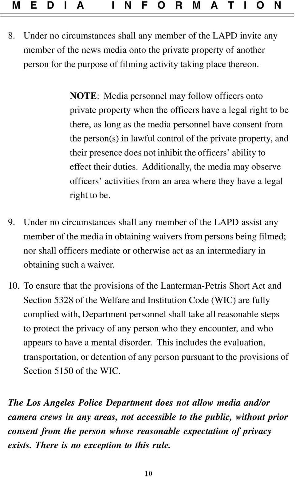 NOTE: Media personnel may follow officers onto private property when the officers have a legal right to be there, as long as the media personnel have consent from the person(s) in lawful control of