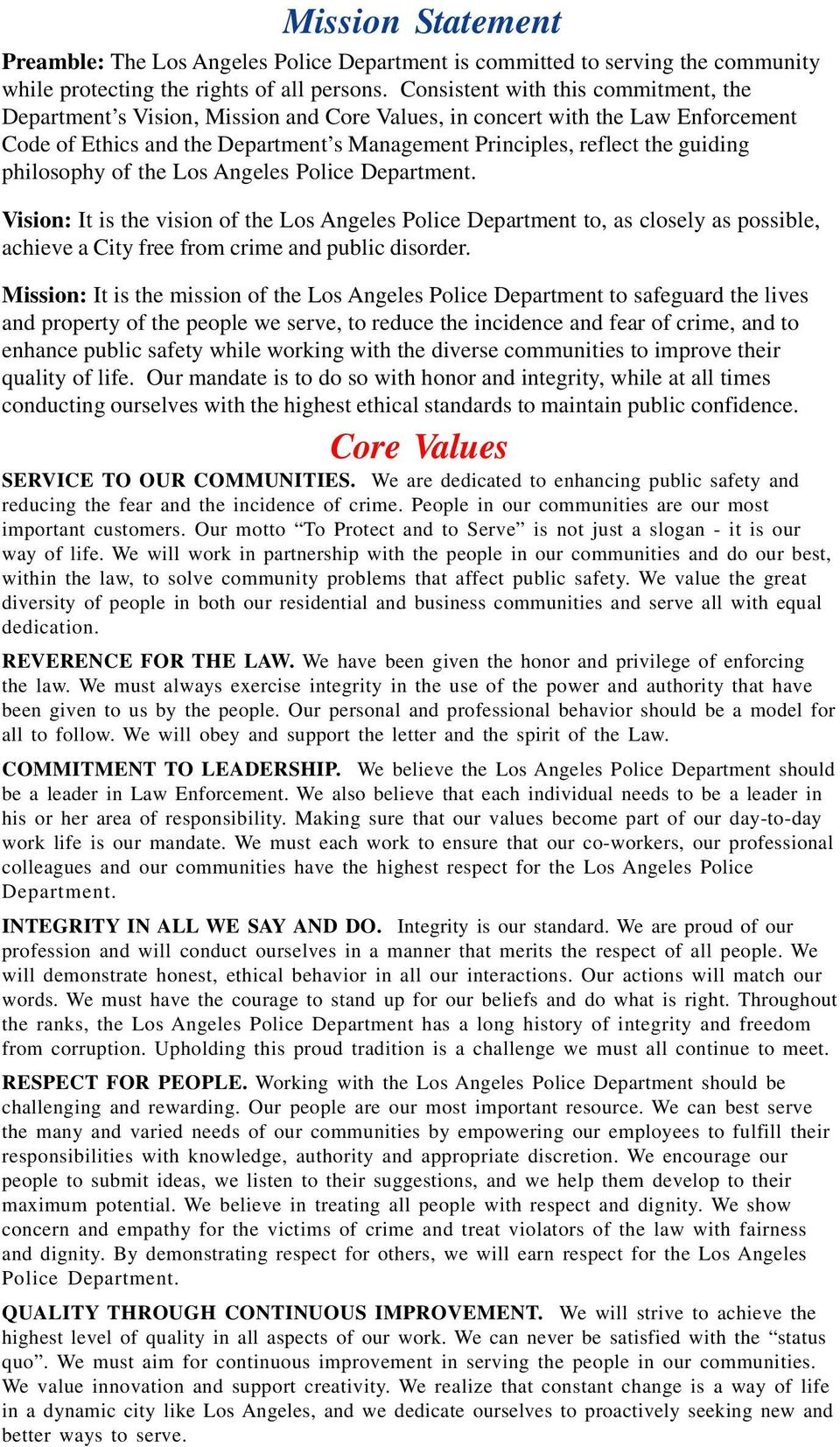 philosophy of the Los Angeles Police Department. Vision: It is the vision of the Los Angeles Police Department to, as closely as possible, achieve a City free from crime and public disorder.