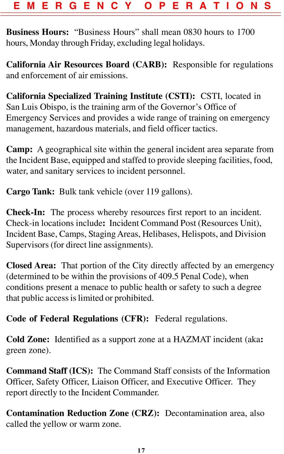 California Specialized Training Institute (CSTI): CSTI, located in San Luis Obispo, is the training arm of the Governor s Office of Emergency Services and provides a wide range of training on