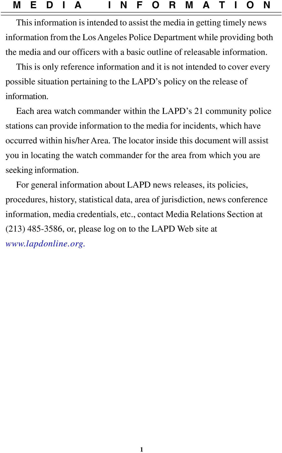This is only reference information and it is not intended to cover every possible situation pertaining to the LAPD s policy on the release of information.
